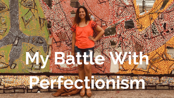 My Battle With Perfectionism
