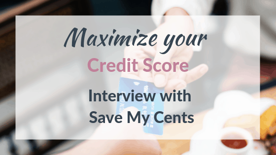 maxmize your credit score interview with save my cents
