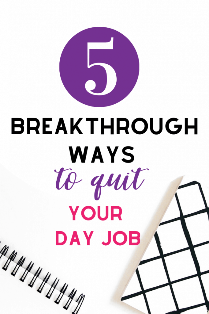 5 Breakthrough ways to quite your day job